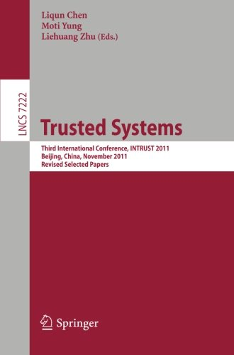 Trusted Systems: Third International Conference, INTRUST 2011, Beijing, China, November 27-20, 2011, Revised Selected Papers (Lecture Notes In Computer Science)
