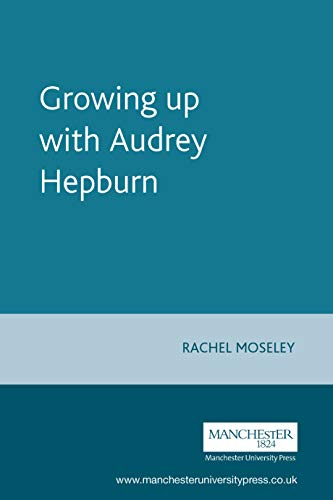 Growing Up With Audrey Hepburn: Text, Audience, Resonance