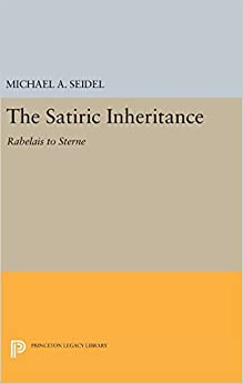 Book Satiric Inheritance: Rabelais to Sterne (Princeton Legacy Library)