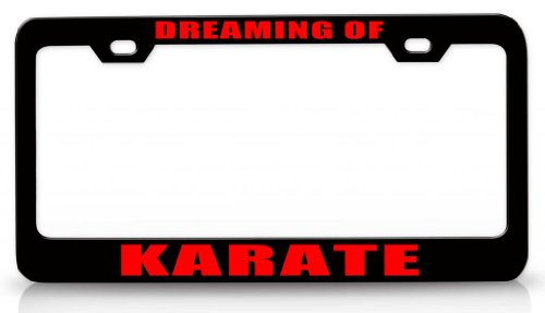 dreaming-of-karate-steel-metal-license-plate-frame-auto-tag-bl-7