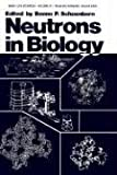 Neutrons in Biology, Benno P. Schoenborn, 0306415089