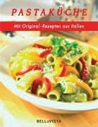 Pastaküche. Mit Original-Rezepten aus Italien