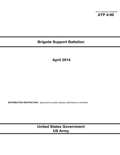Read Online Army Techniques Publication ATP 4-90 Brigade Support Battalion April 2014 ebook