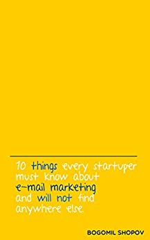 10 things every startuper must know about e-mail marketing and will not find anywhere else by [Shopov, Bogomil]