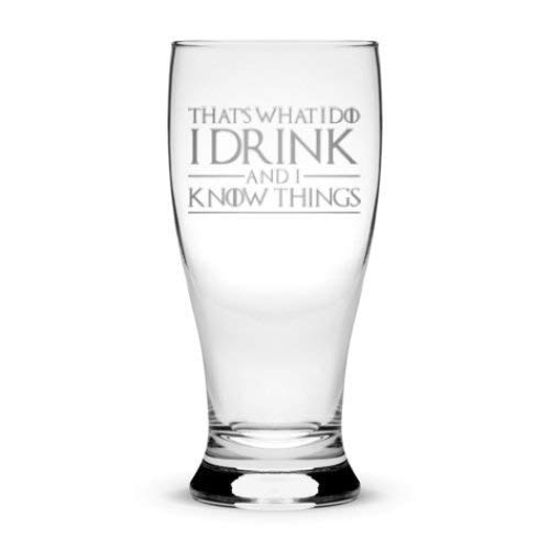 Premium Game of Thrones Pilsner Glass, That's What I Do I Drink and I Know Things, Hand Etched 15 oz Beer Glass Made in USA, Beer Glass, Mixing Gifts, Sand Carved by Integrity Bottles - Game Pilsner Glass