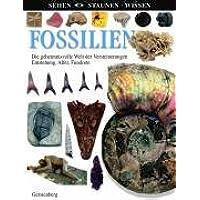 Fossilien: Die geheimnisvolle Welt der Versteinerungen. Entstehung, Alter, Fundorte