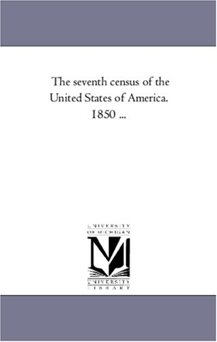 The seventh census of the United States of America. 1850 ...