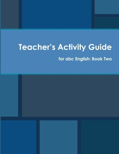 Teacher's Activity Guide for abc English: Book Two