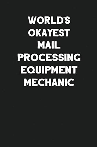 World's Okayest Mail Processing Equipment Mechanic: Blank Lined Composition Notebook Journals to Write In (Mailroom Equipment)