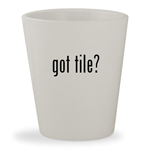 got tile? - White Ceramic 1.5oz Shot Glass (Ceramic Tile Porcelanosa)