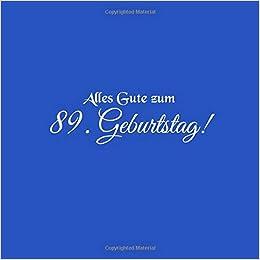Alles Gute Zum 89 Geburtstag Gastebuch Zum 89 Jahre Geburtstag