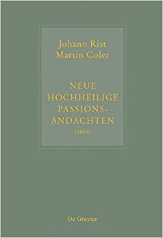 Book Johann Rist / Martin Coler, Neue Hochheilige Passions-Andachten (1664): Kritische Ausgabe Und Kommentar. Kritische Edition Des Notentextes