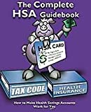 The Complete HSA Guidebook : How to Make Health Savings Accounts Work for You, Sophie M. Korczyk, 0976399202