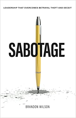 Sabotage: Leadership that Overcomes Betrayal Theft and Deceit