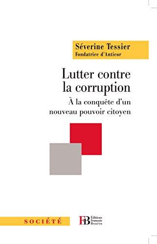 Lutter contre la corruption: A la conquête d'un nouveau pouvoir citoyen (SOCIETE) (French Edition)