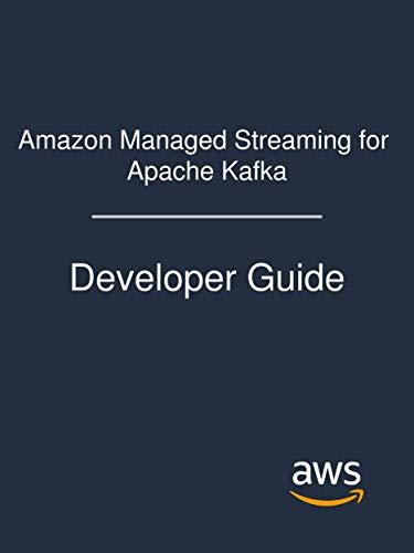 Amazon Managed Streaming for Apache Kafka: Developer Guide
