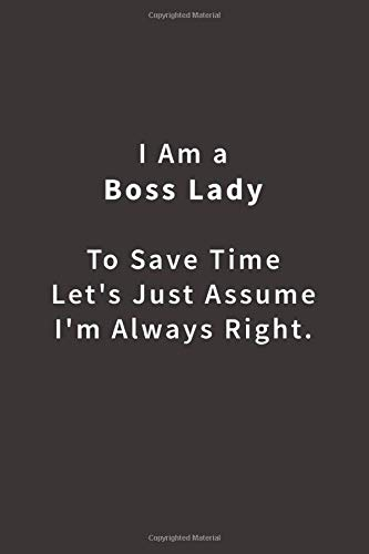 I Am A Boss Lady To Save Time Lets Just Assume Im Always Right.: Lined notebook Blue Ridge Art