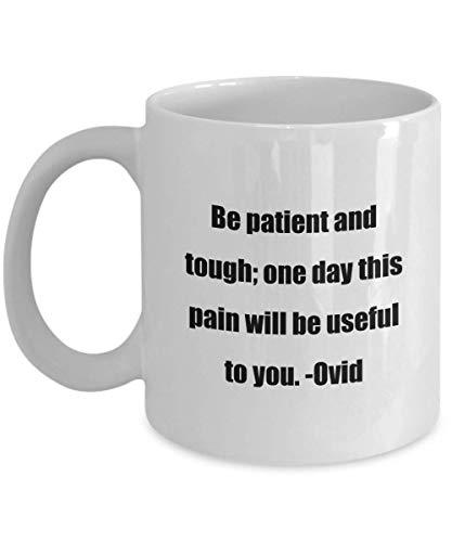 N / A Taza de cafe - Sea Paciente y Firme algun dia Este Dolor te sera util -Ovid - ¡Gran Regalo para Tus Amigos y coleg