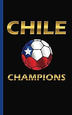 "Chile Champions Soccer Ball Journal - Notebook: Motivational Chilean National DIY Writing Note Book - 100 Lined Pages + 8 Blank Sheets, Small Travel Size 5x8"" (Soccer Gear Gifts Vol 13)"