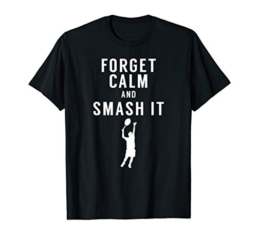 Forget Calm and Smash It - Funny Tennis Shirt ()