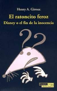 El ratoncito feroz : Disney o el fin de la inocencia pdf