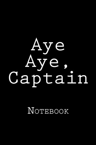 Aye Aye, Captain: Notebook by Wild Pages Press