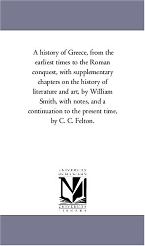 A history of Greece, from the earliest times to the Roman conquest, with supplementary chapters on the history of litera