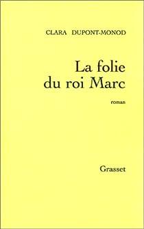 La folie du roi Marc par Dupont-Monod