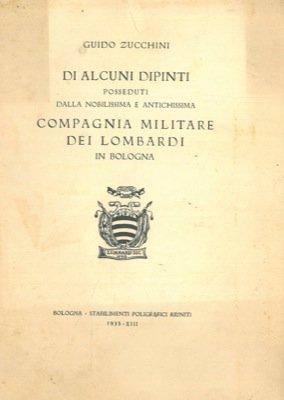 Di alcuni dipinti posseduti dalla nobilissima e antichissima Compagnia Militare dei Lombardi in Bologna.