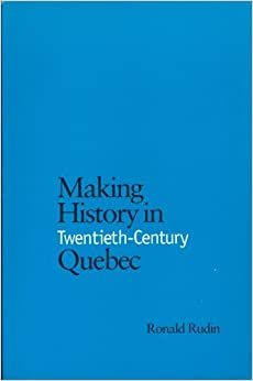 Book Making History in Twentieth-Century Quebec by Ronald Rudin (1997-12-06)
