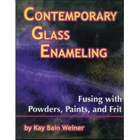 Contemporary Glass Enameling: Fusing with Powders, Paints, and -