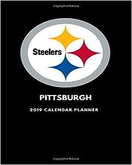 Pitt 2019 Calendar Pittsburgh Steelers 2019 Calendar Planner: Pitt St: 9781793157584