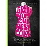 Green's Not Your Best Color, Mieka Phillips, 0784731896