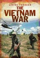 The Vietnam War (Living Through. . .)