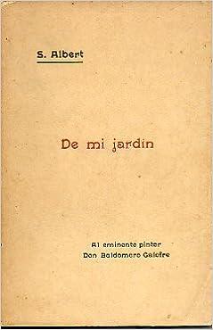 DE MI JARDÍN. Prólogo de Emilo Tintorer. Carta de Pompeyo Gener.: Amazon.es: Albert, Salvador.: Libros