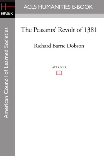 The Peasants' Revolt of 1381 (ACLS History E-Book Project Reprint Series: History in Depth)