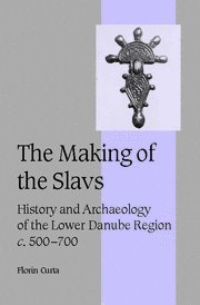The Making of the Slavs: History and Archaeology of the Lower Danube Region, c.500-700 (Cambridge Studies in Medieval Life and Thought: Fourth - Avenue Burlingame
