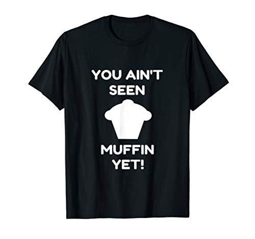 You Aint Seen Muffin Yet Funny Womens Baking -