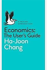 A Pelican Introduction Economics: A User's Guide by Chang, Ha-Joon (2014) Mass Market Paperback Mass Market Paperback