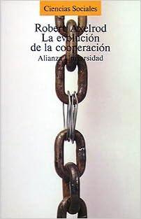 Descarga de libros de Amazon ec2 La evolución de la cooperación: El dilema del prisionero y la teoría de juegos (Alianza Universidad (Au)) PDF ePub iBook 8420624748
