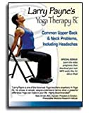 Larry Payne's Yoga Therapy Rx: Common Upper Back & Neck Problems