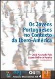 img - for Os Jovens Portugueses no Contexto da Ibero-Am rica (Portuguese Edition) book / textbook / text book
