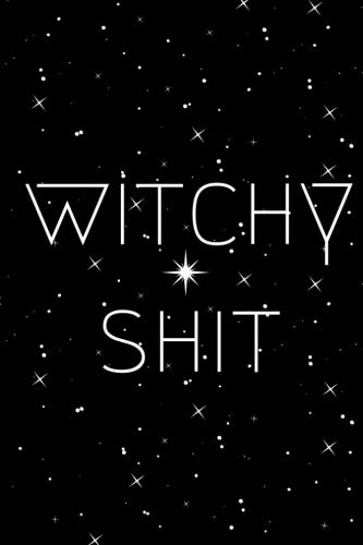 Witchy Shit: Dot Grid Bullet Journal for Witches, Shamans, Brujas, Magic Spells, Record Keeping, Spellbooks (Elixirs, Salves, Tinctures, Potions Conjuring Spell Recipe -