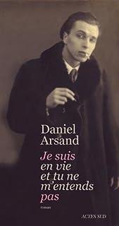 Je suis en vie et tu ne m'entends pas, Arsand, Daniel