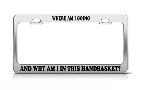 Am I License Plate Frames (WHERE AM I GOING AND WHY AM I IN THIS HANDBASKET? License Plate Frame)