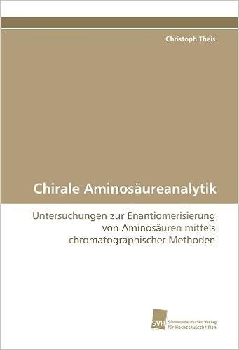 Chirale Aminosäureanalytik: Untersuchungen zur Enantiomerisierung von Aminosäuren mittels chromatographischer Methoden