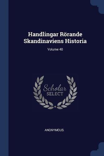Download Handlingar Rörande Skandinaviens Historia; Volume 40 ebook
