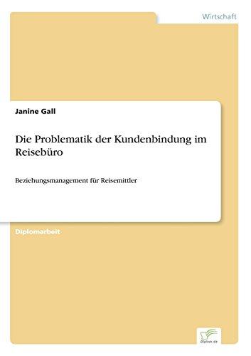 Die Problematik der Kundenbindung im Reisebüro Beziehungsmanagement für Reisemittler  [Gall, Janine] (Tapa Blanda)