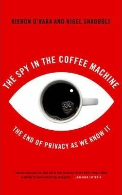The Spy in the Coffee Machine : The End of Privacy as We Know It(Paperback) - 2008 Edition from Oneworld Publications