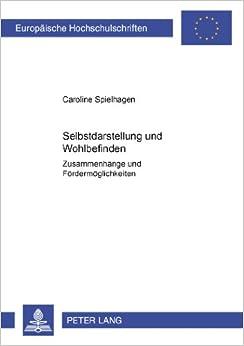 Book Selbstdarstellung Und Wohlbefinden: Zusammenhaenge Und Foerdermoeglichkeiten (Europaeische Hochschulschriften / European University Studie)